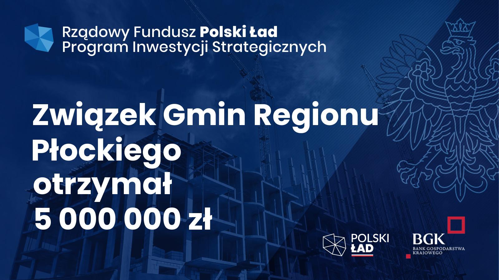 Związek Gmin Regionu Płockiego w pierwszej pilotażowej edycji wniosków  o dofinasowanie z Rządowego Funduszu Polski Ład: Program Inwestycji Strategicznych otrzymał dofinasowanie w wysokości 5 000 000,00 zł